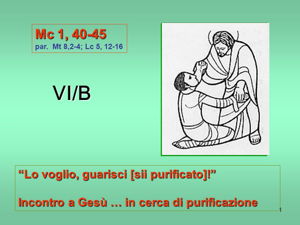 VI/B Mc 1, 40-45 Lo voglio, guarisci [sii purificato]!